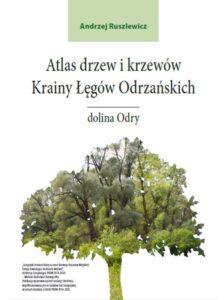 Atlas drzew i krzewów Krainy Łęgów Odrzańskich